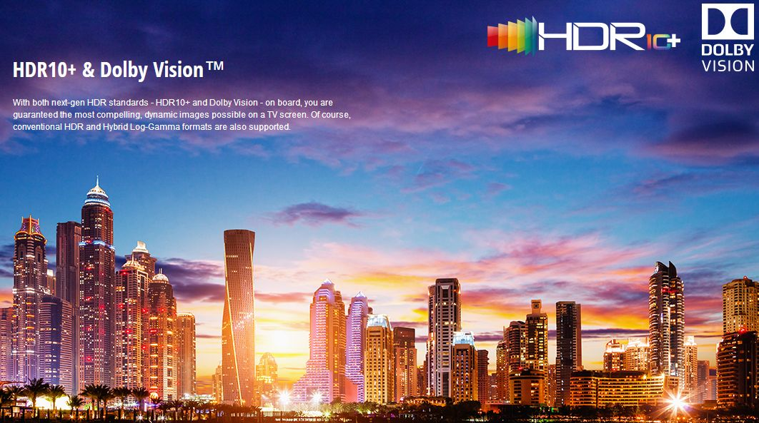 With both next-gen HDR standards - HDR10+ and Dolby Vision - on board, you are guaranteed the most compelling, dynamic images possible on a TV screen. Of course, conventional HDR and Hybrid Log-Gamma formats are also supported.