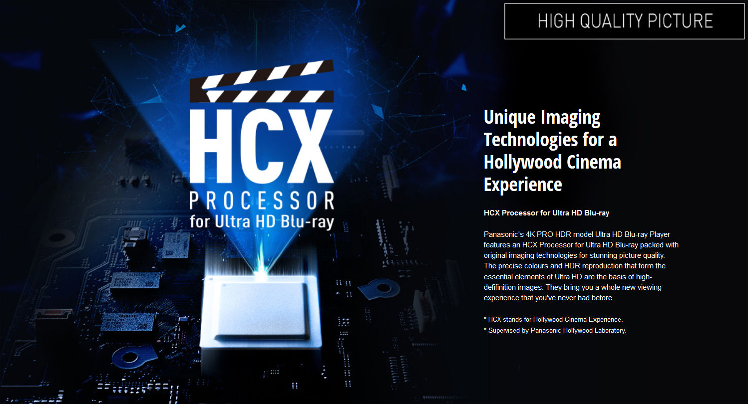 Panasonic's 4K PRO HDR model Ultra HD Blu-Ray Player features an HCX Processor for Ultra HD Blu-Ray packed with original imaging technologes for stunning picture quality. The precise colours and HDR reproduction that form the essential elements of Ultra HD are the basis of high definition images. They bring you a whole new viewing experience that you've never had before.